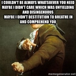 Ducreux - I couldn't be Always whatsoever you need Maybe I didn't care Which was unyielding and disingenuous   Maybe I didn't destitution to Breathe in and comprehend you