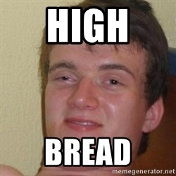 really high guy - High  Bread