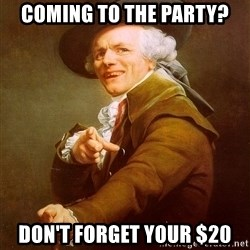 Joseph Ducreux - coming to the party? don't forget your $20