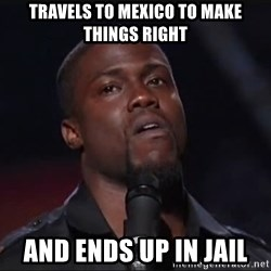 Kevin Hart Face - TRAvels to mexico to make things right And ends up in jail