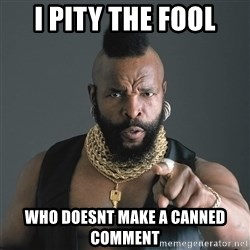 Mr T Fool - I pIty the fool Who doesnt make a canned comment