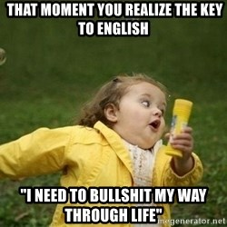 """Little girl running away - That moment you realize the key to english """"I need to BULLSHIT my way through life"""""""