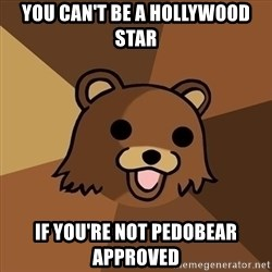Pedobear - You can't be a hollywood star If you're not pedobear approved