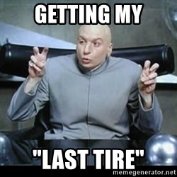 """dr. evil quotation marks - Getting my """"last tire"""""""