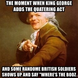 """Joseph Ducreux - THE MOMENT WHEN KING GEORGE ADDS THE QUATERING ACT aND SOME RANDOME BRITISH SOLDIERS SHOWS UP AND SAY """"WHERE'S THE BOOZ"""