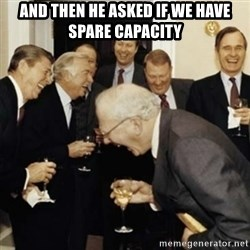 laughing reagan  - and then he asked if we have spare capacity