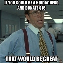 Office Space Boss - If you could be a hoiday hero and donate $15 That would be great
