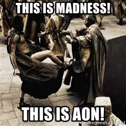 sparta kick - This is madness! this is Aon!