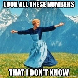 Sound Of Music Lady - Look all these numbers  That i don't know