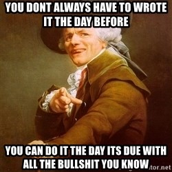 Joseph Ducreux - You dont always have to wrote it the day before  You Can do it the day its due with all the bullshit you know