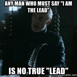 """Tywin Lannister - aNY MAN WHO MUST SAY """"i AM THE LEAD"""" IS NO TRUE """"LEAD"""""""