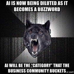 "Insanity Wolf - AI is now being diluted as it becomes a buzzword AI will be the ""category"" that the business community buckets"