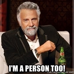 The Most Interesting Man In The World - I'm A Person Too!