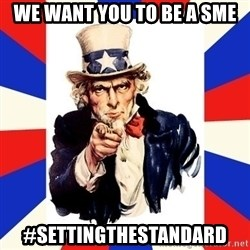 uncle sam i want you - We want you to be a SME #settingthestandard