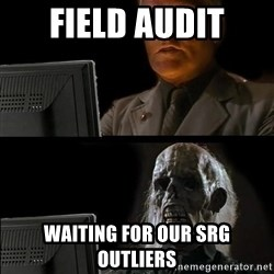 Waiting For - FIeld audit Waiting for our srg outliers