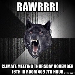 Insanity Wolf - Rawrrr! Climate meeting Thursday November 16th in room 409 7th hour