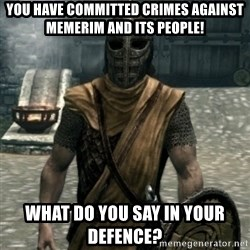 skyrim whiterun guard - You have committed crimes Against Memerim and its people! What do you say in your defence?