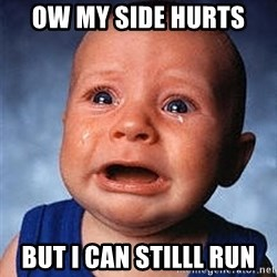 Crying Baby - ow my side hurts  but i can stilll run