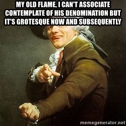 Ducreux - My old flame, I can't associate contemplate of his denomination but it's grotesque now and subsequently