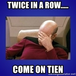 Picard facepalm  - Twice in a row..... come on tien