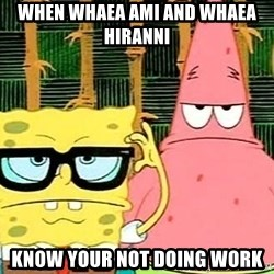 Serious Spongebob - When whaea ami and whaea hiranni  know your not doing work