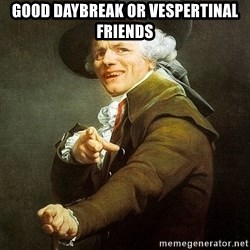 Ducreux - Good daybreak or vespertinal friends