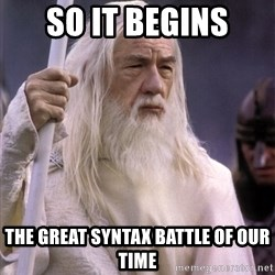 White Gandalf - So it begins the great syntax battle of our time