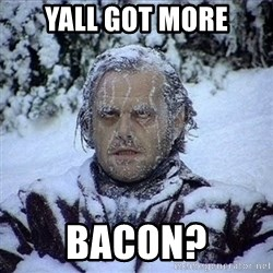 Frozen Jack - Yall got more Bacon?