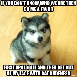 Baby Courage Wolf - If you don't know who we are then do me a favor first apologize and then get out of my face with dat rudeness