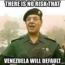Baghdad Bob - there is no risk that venezuela will default