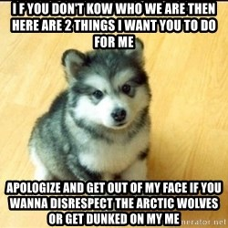 Baby Courage Wolf - I f you don't kow who we are then here are 2 things I want you to do for me Apologize and get out of my face if you wanna disrespect the Arctic wolves or get dunked on my me