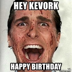 american psycho - hey Kevork Happy birthday