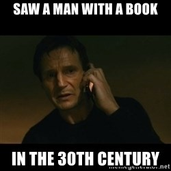 liam neeson taken - Saw a man with a book In the 30th century