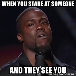 Kevin Hart Face - when you stare at someone And they see you