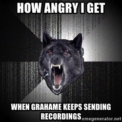 Insanity Wolf - How angry i get When grahame keeps sending recordings