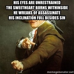 Ducreux - His eyes are unrestrained  The sweetheart burns withinside  He wreaks of assassinate  His inclination full besides sin