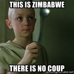 There is no spoon - This is zimbabwe there is no coup