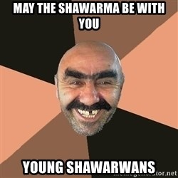 Provincial Man - May the Shawarma be with you young shawarwans