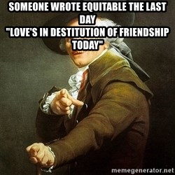 "Ducreux - Someone wrote equitable the last day  ""Love's in destitution of friendship today"""