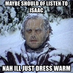 Frozen Jack - Maybe shouLd of listen to isaac nah ill just dress warm