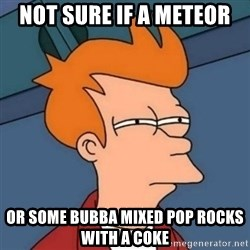 Not sure if troll - Not sure if a meteor or some bubba mixed pop rocks with a coke