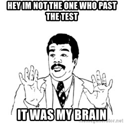 aysi - hey im not the one who past the test it was my brain