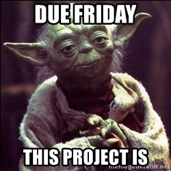 Advice Yoda - DUE FRIDAY THIS PROJECT IS