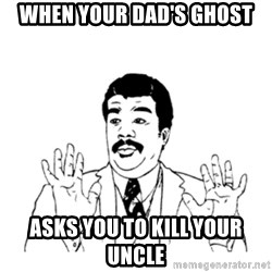 aysi - When your dad's ghost asks you to kill your uncle