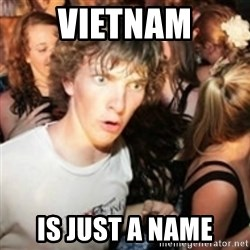 sudden realization guy - Vietnam is just a name