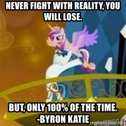 Shining Armor throwing Cadence - Never Fight with reality, you will lose. But, only 100% of the time.            -Byron Katie