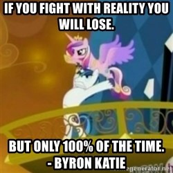 Shining Armor throwing Cadence - If you fight with reality you will lose. But only 100% of the time.                - Byron Katie