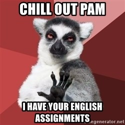 Chill Out Lemur - chill out pam  i have your english assignments