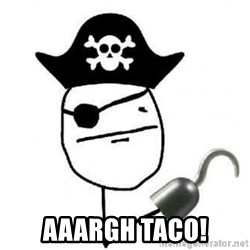 Poker face Pirate - AAARGH TACO!
