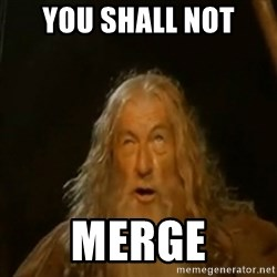 Gandalf You Shall Not Pass - you shall not merge